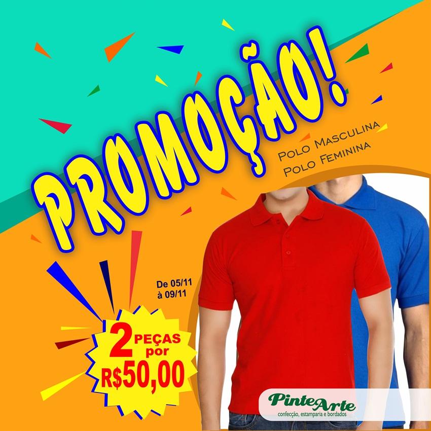 Promoção Polo masculina e feminina na Pinte Arte; 02 peças por R$ 50,00