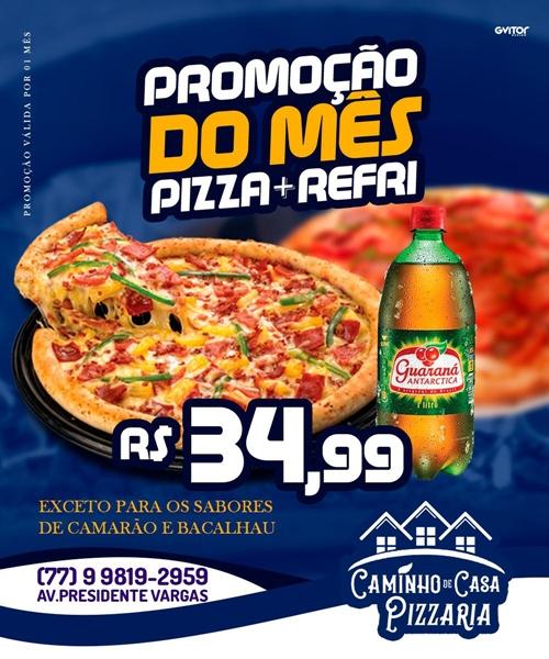 Promoção do Mês Pizza+Refri por 34,99 é na Caminho de Casa Pizzaria