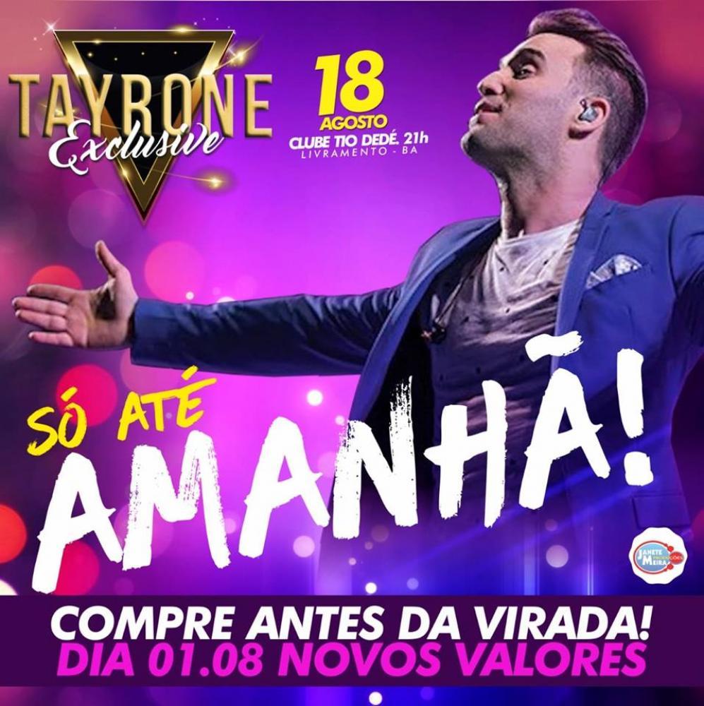 Tayrone Exclusive: Vem aí virada de preço; corra e adquira o seu ingresso